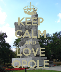 Poster: KEEP CALM AND LOVE OPOLE