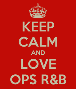 Poster: KEEP CALM AND LOVE OPS R&B