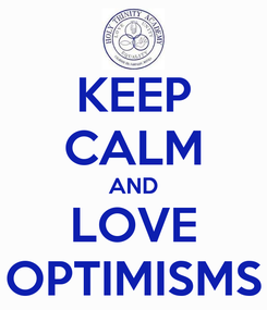 Poster: KEEP CALM AND LOVE OPTIMISMS