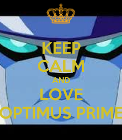 Poster: KEEP CALM AND LOVE OPTIMUS PRIME