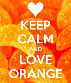 Poster: KEEP CALM AND LOVE ORANGE