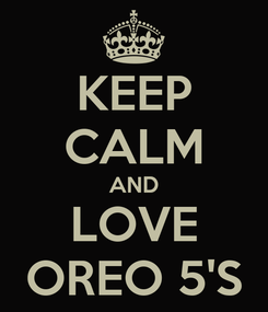 Poster: KEEP CALM AND LOVE OREO 5'S
