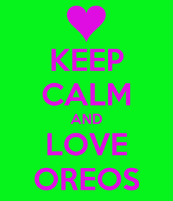 Poster: KEEP CALM AND LOVE OREOS