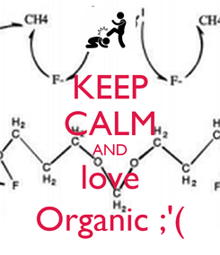 Poster: KEEP CALM AND love Organic ;'(