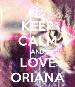 Poster: KEEP CALM AND LOVE ORIANA