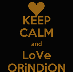 Poster: KEEP CALM and LoVe ORiNDiON