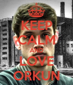 Poster: KEEP CALM AND LOVE ORKUN