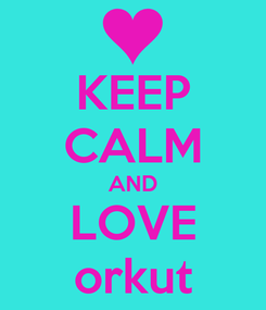 Poster: KEEP CALM AND LOVE orkut