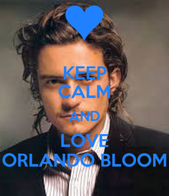 Poster: KEEP CALM AND LOVE ORLANDO BLOOM
