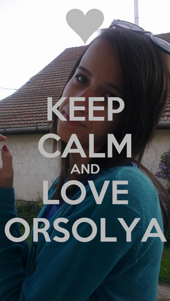 Poster: KEEP CALM AND LOVE ORSOLYA