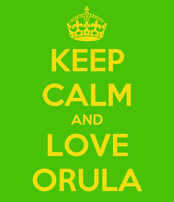 Poster: KEEP CALM AND LOVE ORULA