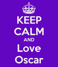 Poster: KEEP CALM AND Love Oscar