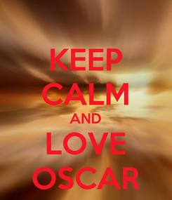 Poster: KEEP CALM AND LOVE OSCAR