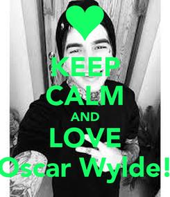 Poster: KEEP CALM AND LOVE Oscar Wylde!