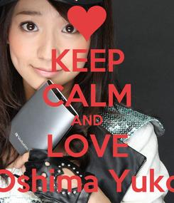 Poster: KEEP CALM AND LOVE Oshima Yuko