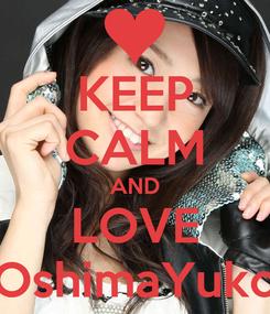 Poster: KEEP CALM AND LOVE OshimaYuko