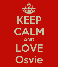 Poster: KEEP CALM AND LOVE Osvie