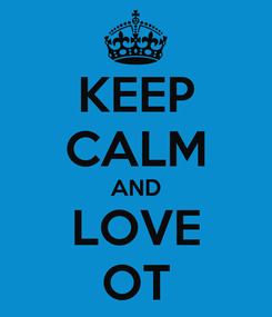 Poster: KEEP CALM AND LOVE OT