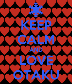 Poster: KEEP CALM AND LOVE OTAKU