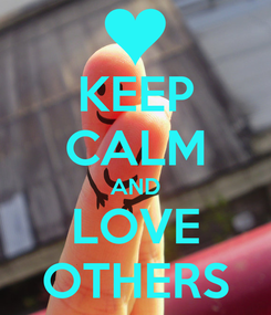 Poster: KEEP CALM AND LOVE OTHERS