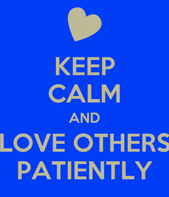 Poster: KEEP CALM AND LOVE OTHERS PATIENTLY