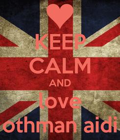 Poster: KEEP CALM AND love othman aidi