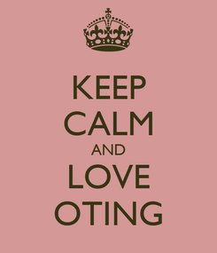 Poster: KEEP CALM AND LOVE OTING