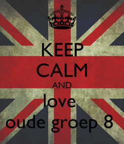 Poster: KEEP CALM AND love  oude groep 8