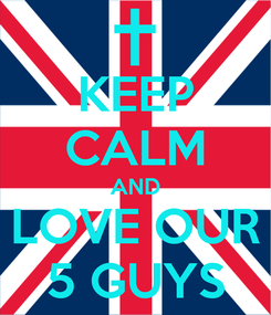 Poster: KEEP CALM AND LOVE OUR 5 GUYS