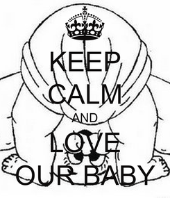 Poster: KEEP CALM AND LOVE OUR BABY