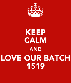 Poster: KEEP CALM AND LOVE OUR BATCH 1519