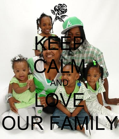 Poster: KEEP CALM AND LOVE OUR FAMILY