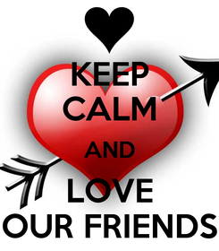 Poster: KEEP CALM AND LOVE OUR FRIENDS