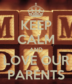 Poster: KEEP CALM AND LOVE OUR PARENTS