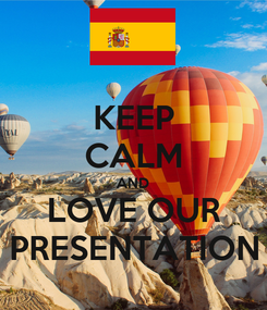 Poster: KEEP CALM AND LOVE OUR PRESENTATION