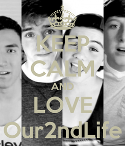 Poster: KEEP CALM AND LOVE Our2ndLife