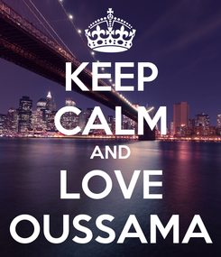 Poster: KEEP CALM AND LOVE OUSSAMA