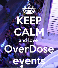 Poster: KEEP CALM and love  OverDose events
