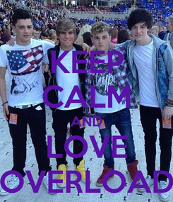 Poster: KEEP CALM AND LOVE OVERLOAD