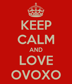 Poster: KEEP CALM AND LOVE OVOXO