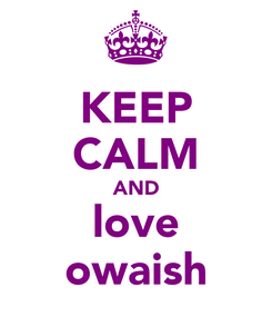 Poster: KEEP CALM AND love owaish