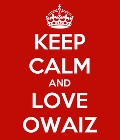 Poster: KEEP CALM AND LOVE OWAIZ
