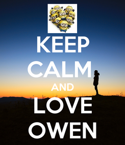 Poster: KEEP CALM  AND LOVE OWEN