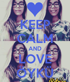 Poster: KEEP CALM AND LOVE ÖYKÜ