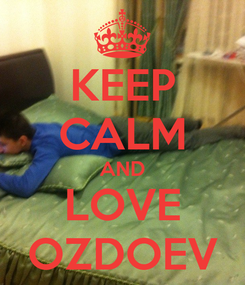 Poster: KEEP CALM AND LOVE OZDOEV