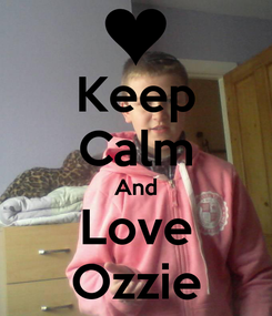 Poster: Keep Calm And Love Ozzie