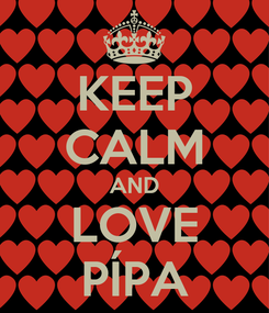 Poster: KEEP CALM AND LOVE PÍPA