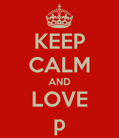Poster: KEEP CALM AND LOVE p