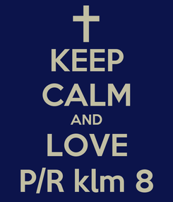 Poster: KEEP CALM AND LOVE P/R klm 8
