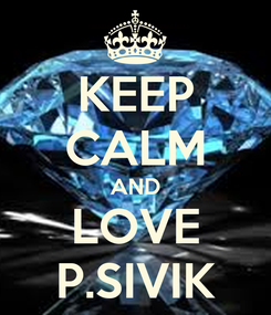 Poster: KEEP CALM AND LOVE P.SIVIK
